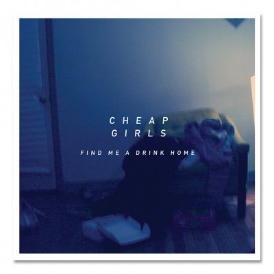 Cheap Girls – Find Me a Drink Home