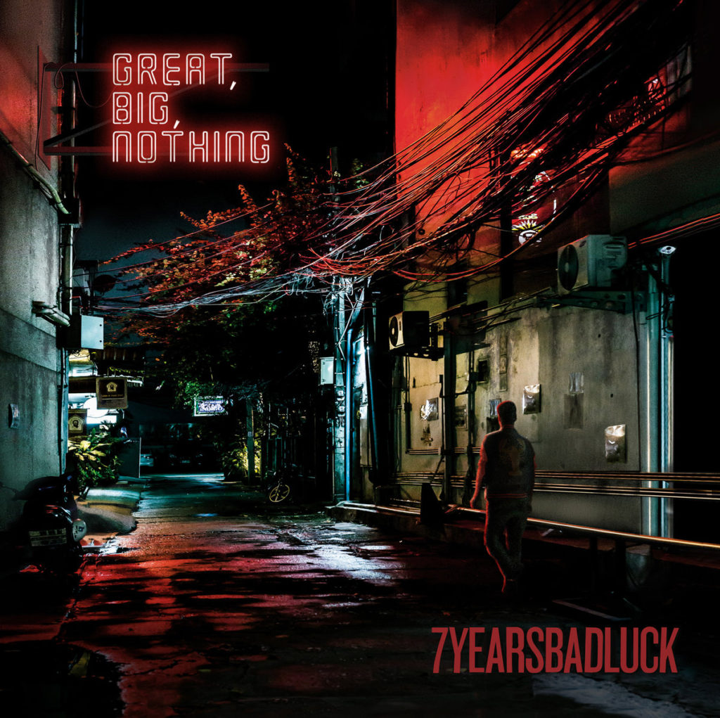 7 Years Bad Luck – Great, Big, Nothing