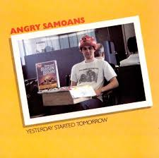 Angry Samoans – Yesterday Started Tomorrow