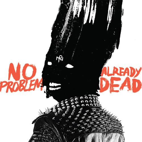 Already Dead – No Problem