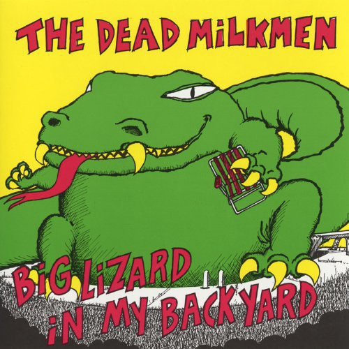 Dead Milkmen – Big Lizard in My Backyard