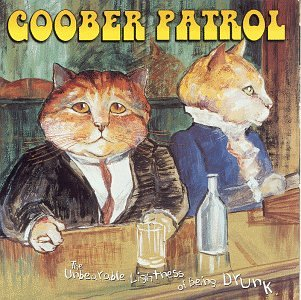 Goober Patrol – The Unbearable  Lightness of Being Drunk