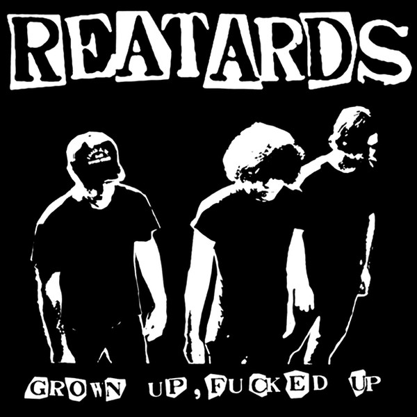 Reatards – Grown Up, Fucked Up