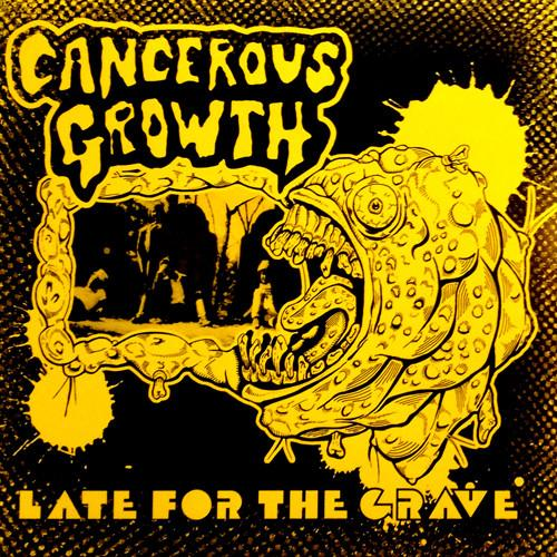 Cancerous Growth – Late For The Grave