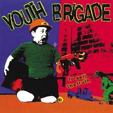 Youth Brigade – To Sell the Truth