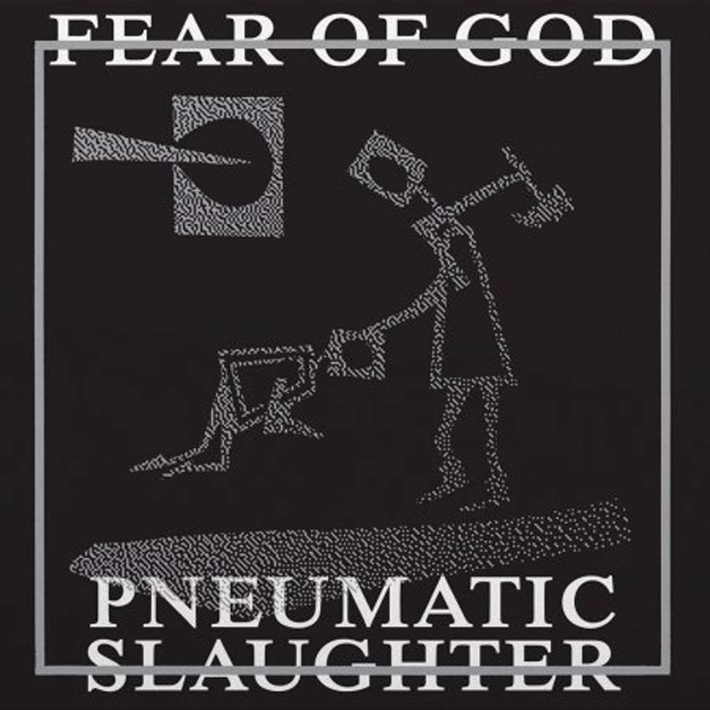 Fear Of God – Pneumatic Slaughter