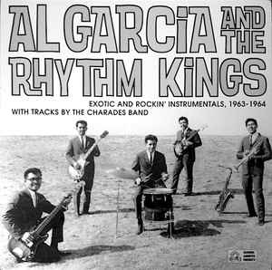 Al Garcia And The Rhythm Kings – Exotic And Rockin' Instrumentals, 1963-1964