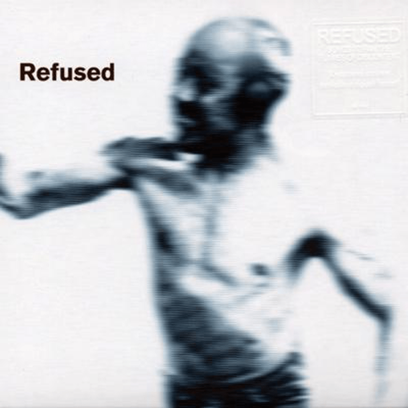 Refused – Songs To Fan The Flames Of Discontent