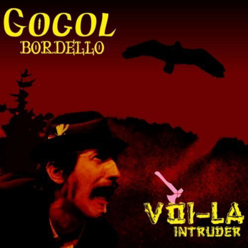 Gogol Bordello – Voi-La Intruder