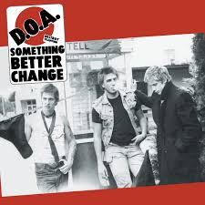 D.O.A. – Something Better Change